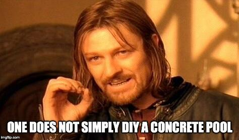 One does not simply DIY a concrete pool
